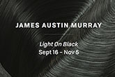 "James Austin Murray ""Light On Black"""